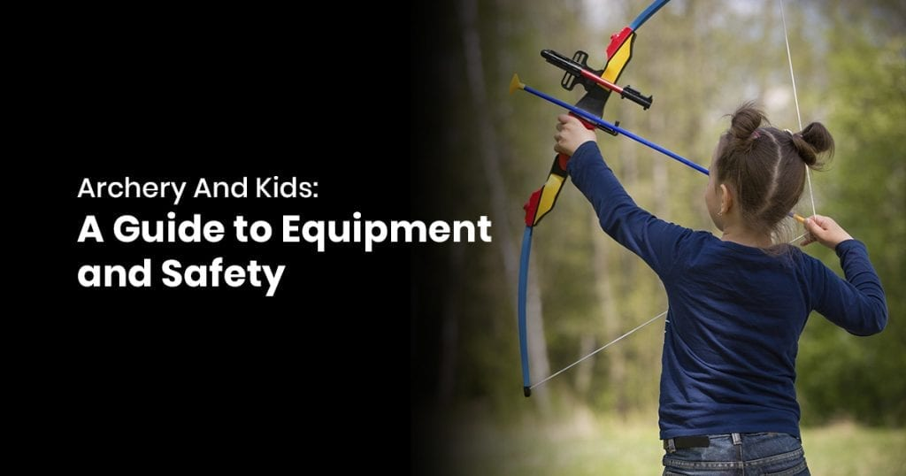 Archery And Kids - A Guide to Equipment and Safety