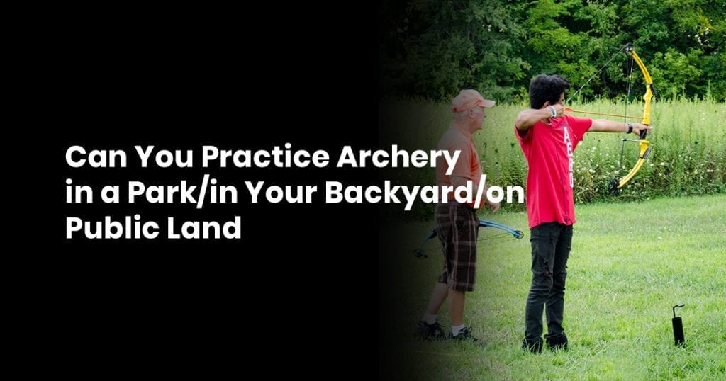 Can You Practice Archery in a Park-in Your Backyard-on Public Land