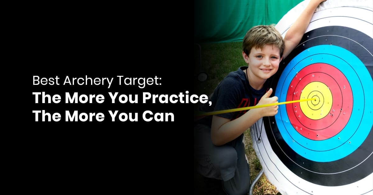 Best Archery Target: The More You Practice, the More You Can Hit