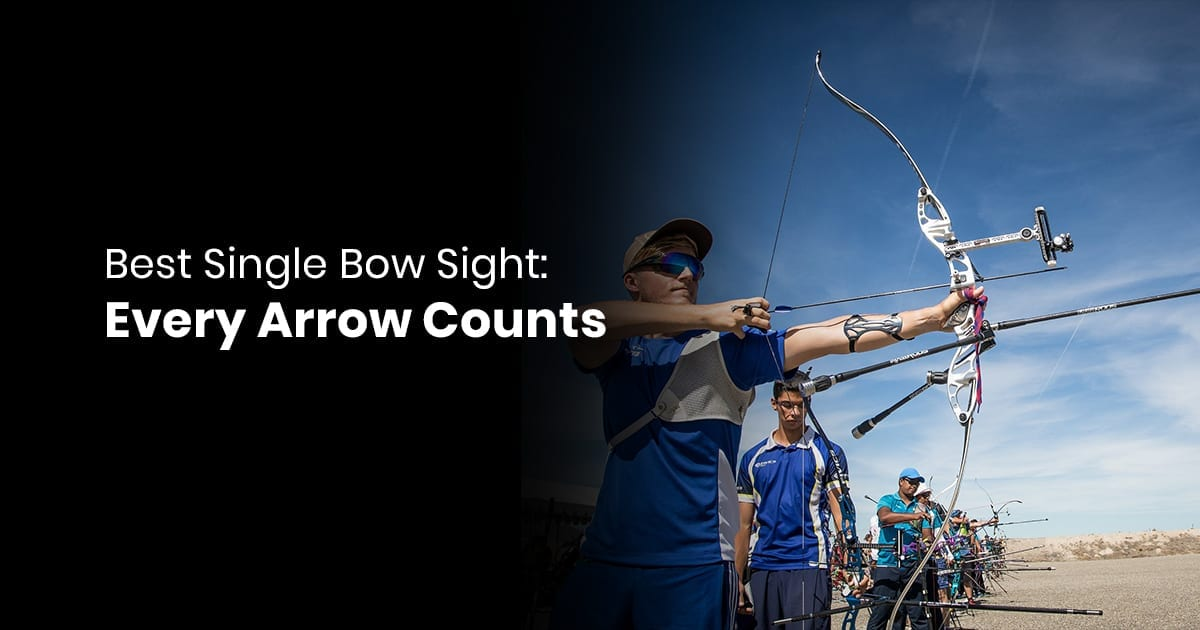 Best Single Bow Sight: Every Arrow Counts