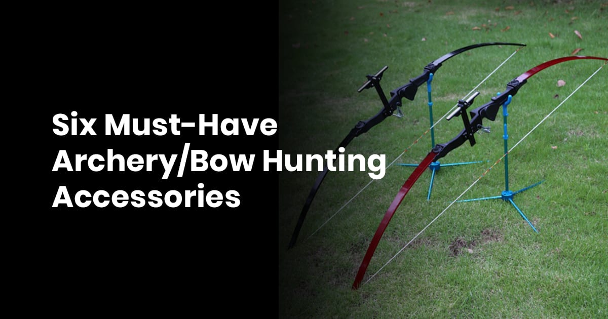 Six Must-Have Archery/Bow Hunting Accessories